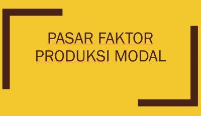 Pasar Faktor Produksi Modal