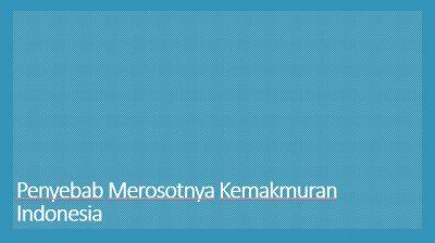 Penyebab Merosotnya Kemakmuran Rakyat Indonesia pada Abad ke 19