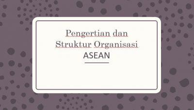 Pengertian dan Struktur Organisasi ASEAN